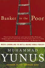 Banker to the Poor : Micro-Lending and the Battle Against World Poverty - Muhammad Yunus
