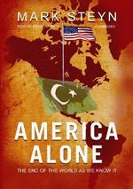 America Alone : The End of the World as We Know It - Mark Steyn