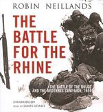 The Battle for the Rhine : The Battle of the Bulge and the Ardennes Campaign, 1944 - Robin Neillands