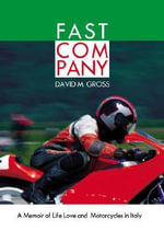 Fast Company : A Memoir of Life, Love and Motorcycles in Italy - David M Gross