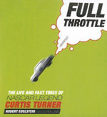 Full Throttle : The Life and Fast Times of NASCAR Legend Curtis Turner - Robert Edelstein