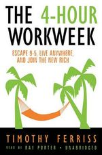 The 4-Hour Work Week: Escape 9-5, Live Anywhere, and Join the New Rich :  Escape 9-5, Live Anywhere, and Join the New Rich - Timothy Ferriss
