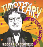 Timothy Leary : An Experimental Life - Robert Greenfield