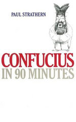 Confucius in 90 Minutes : Philosophers in 90 Minutes - Paul Strathern