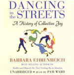 Dancing in the Streets : A History of Collective Joy - Barbara Ehrenreich