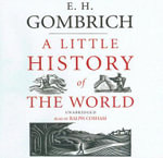 A Little History of the World - Professor E H Gombrich