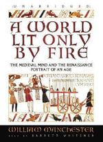 A World Lit Only by Fire : The Medieval Mind and the Renaissance: Portrait of an Age - William Manchester