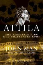 Attila : The Barbarian King Who Challenged Rome - John Man