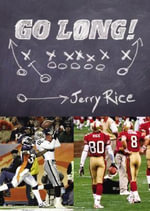 Go Long! : My Journey Beyond the Game and the Fame - Jerry Rice