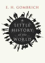 A Little History of The World - E. H. Gombrich