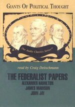 The Federalist Papers : Audio Classics Series - George H Smith