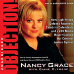 Objection! : How High-Priced Defense Attorneys, Celebrity Defendants, and a 24/7 Media Have Hijacked Our Criminal Justice System - Nancy Grace