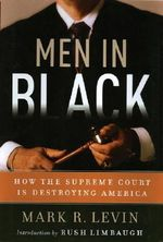 Men in Black : How the Supreme Court Is Destroying America - Mark R Levin