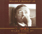Miles Gone by : A Literary Autobiography - William F., Jr. Buckley