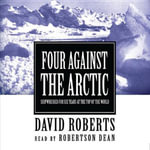 Four Against the Arctic : Shipwrecked for Six Years at the Top of the World - David Roberts