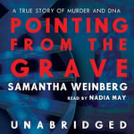 Pointing from the Grave : A True Story of Murder and DNA - Samantha Weinberg