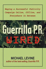 Guerrilla P.R. Wired : Waging a Successful Publicity Campaign Online, Offline, and Everywhere In-Between - Michael Levine