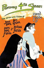 Positively 4th Street : The Lives and Times of Joan Baez, Bob Dylan, Mimi Baez Farina, and Richard Farina - David Hajdu