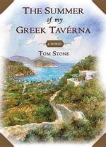 The Summer of My Greek Taverna : A Memoir - Tom Stone