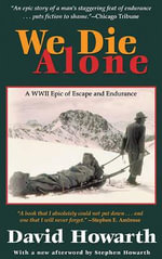 We Die Alone : A WWII Epic of Escape and Endurance - David Howarth