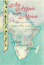 An Affair with Africa : Expeditions and Adventures Across a Continent - Alzada Carlisle Kistner