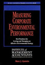 Measuring Corporate Environmental Performance : Best Practices for Costing and Managing an Effective Environmental Strategy - Marc J. Epstein
