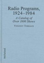 Radio Programs, 1924-84 : An Encyclopedia of Over 1800 Shows - Vincent Terrace