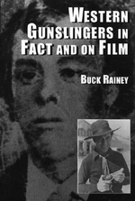Western Gunslingers in Fact and on Film : Hollywood's Famous Lawmen and Outlaws - Buck Rainey