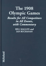 The 1908 Olympic Games : Results for All Competitors in All Events, with Commentary - Bill Mallon