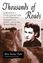 Thousands of Roads : A Memoir of a Young Woman's Life in the Ukranian Underground During and After World War II - Maria Savchyn Pyskir