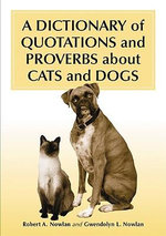 A Dictionary of Quotations and Proverbs About Cats and Dogs : A Treasury of Quotations in Psychology, Philosophy...