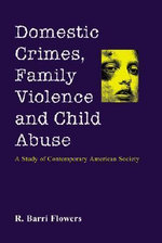 Domestic Crimes, Family Violence and Child Abuse : A Study of Contemporary American Society - Ronald B. Flowers