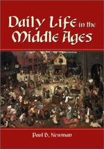 Daily Life in the Middle Ages : By Paul B. Newman - Paul B. Newman