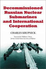 Decommissioned Russian Nuclear Submarines and International Cooperation - Charles Krupnick
