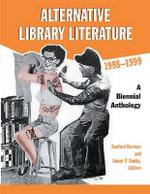 Alternative Library Literature 1998-1999 : A Biennial Anthology
