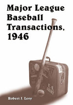 Major League Baseball Transactions 1946 - Robert J. Levy