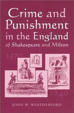 Crime and Punishment in the England of Shakespeare and Milton, 1570-1640 : Human Rights Proofing Legislation: Comparing the U... - John W. Weatherford