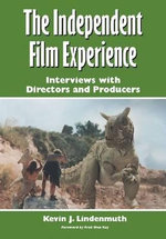 The Independent Film Experience : Interviews with Directors and Producers - Kevin J. Lindenmuth
