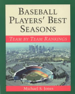 Baseball Players' Best Seasons : Team by Team Rankings - Michael S. Jones
