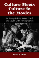 Culture Meets Culture in the Movies : An Analysis East, West, North and South, with Filmographies - David H. Budd