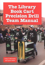The Library Book Cart Precision Drill Team Manual : A Biennial Anthology - Linda D. McCracken