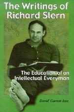 The Writings of Richard Stern : The Education of an Intellectual Everyman - David Garrett Izzo