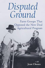 Disputed Ground : Farm Crops That Opposed the New Deal Agricultural Program - Jean Choate