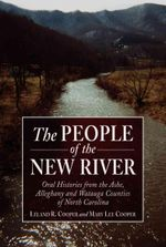 The People of the New River : Oral Histories from the Ashe, Alleghany and Watauga Counties of North Carolina