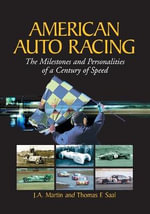 American Auto Racing : The Milestones and Personalities of a Century of Speed - James A. Martin