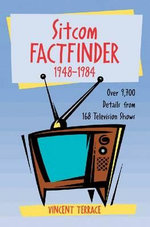 Sitcom Factfinder, 1948-1984 : Over 9, 700 Details About 168 Television Shows - Vincent Terrace