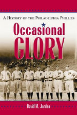 Occasional Glory : A History of the Philadelphia Phillies - David M. Jordan