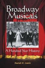 Broadway Musicals : A Hundred Year History - David H. Lewis
