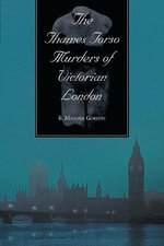 The Thames Torso Murders of Victorian London - R. Michael Gordon