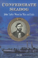 Confederate Seadog : John Taylor Wood in War and Exile - John Bell